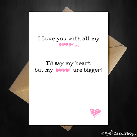 "Rude Birthday / Anniversary Card ""I Love You with all my....Boobs!"""