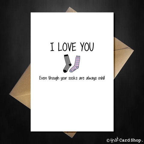 I Love You Greetings Card - Even though your socks are always odd