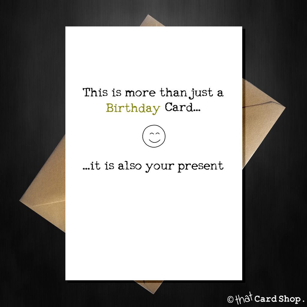 This is more than just a Birthday Card - it is also your present - That Card Shop