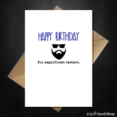 Rude Beard Card - Happy Birthday you Magnificent Bastard! - That Card Shop