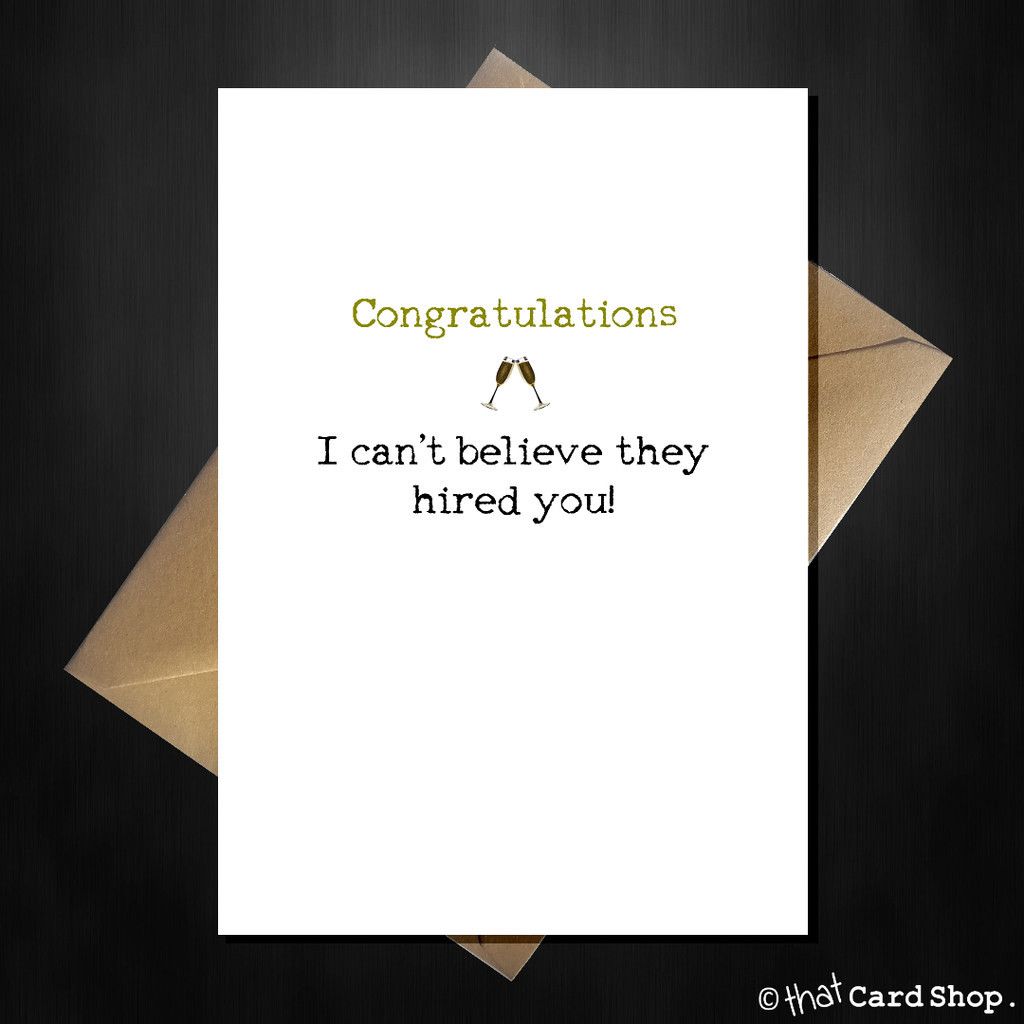 "Funny New Job Card ""I can't believe they hired you"" Good Luck - That Card Shop"