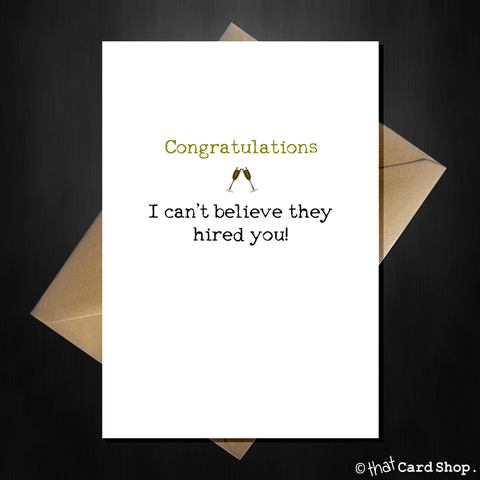 "Funny New Job Card ""I can't believe they hired you"" Good Luck"