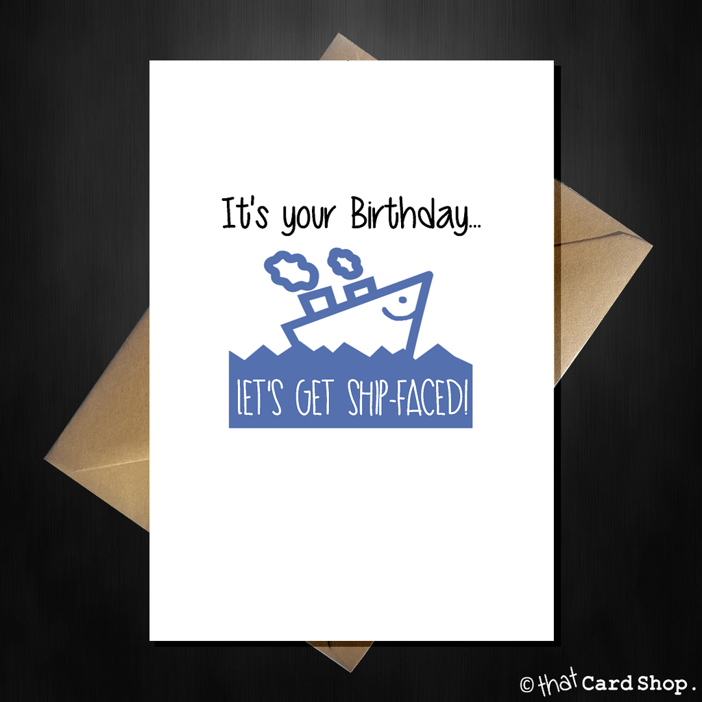 Naughty Birthday Card - Let's get Ship Faced! - That Card Shop
