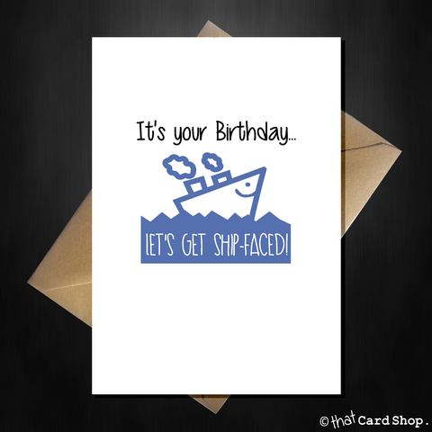 Naughty Birthday Card - Let's get Ship Faced!