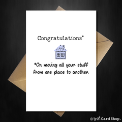 Funny New Home Card - Congratulations you moved all your stuff! - That Card Shop