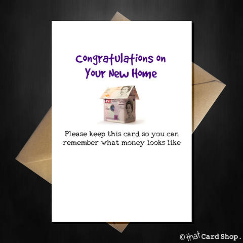 Funny New House Card - You'll forget what money looks like