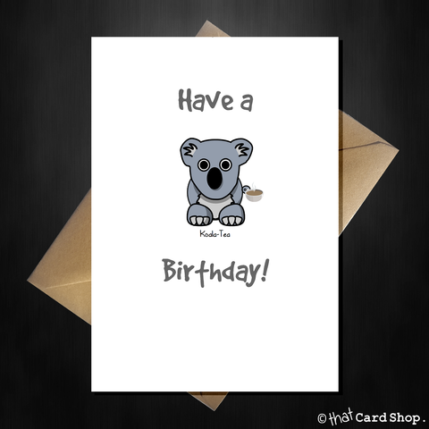Cute Pun Birthday Card - Have a Koala-Tea Birthday
