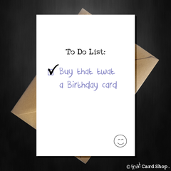 Rude Birthday Card - To Do: Buy that twat a card - That Card Shop