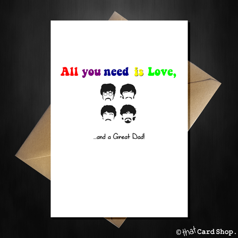 The Beatles Funny Fathers Day Card - All you need is Love...