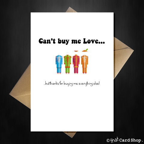 Funny Beatles Fathers Day Card - Cant buy me Love...