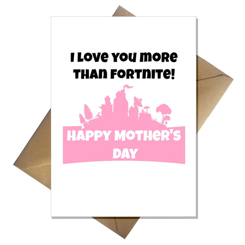 Funny Cute Fortnite Mothers Day Card I Love You More Than Fortnite!