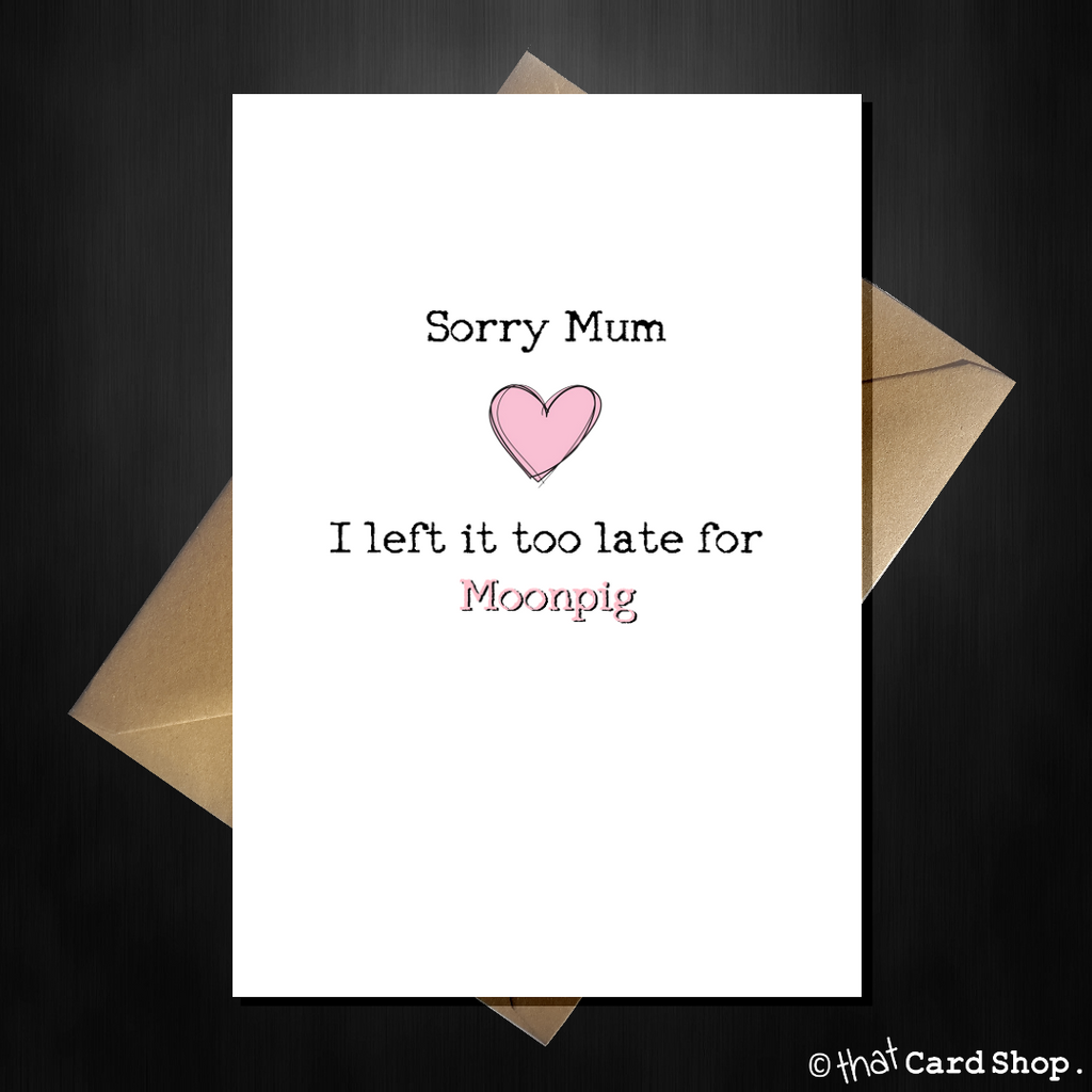 Funny Mothers Day Card - Sorry Mum, I left it too late for Moonpig - That Card Shop