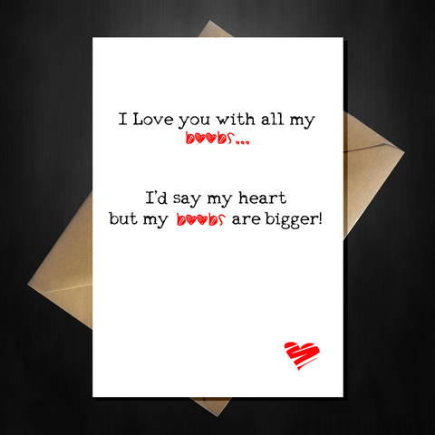 Rude Valentines Day Card - I Love You with all my....Boobs!