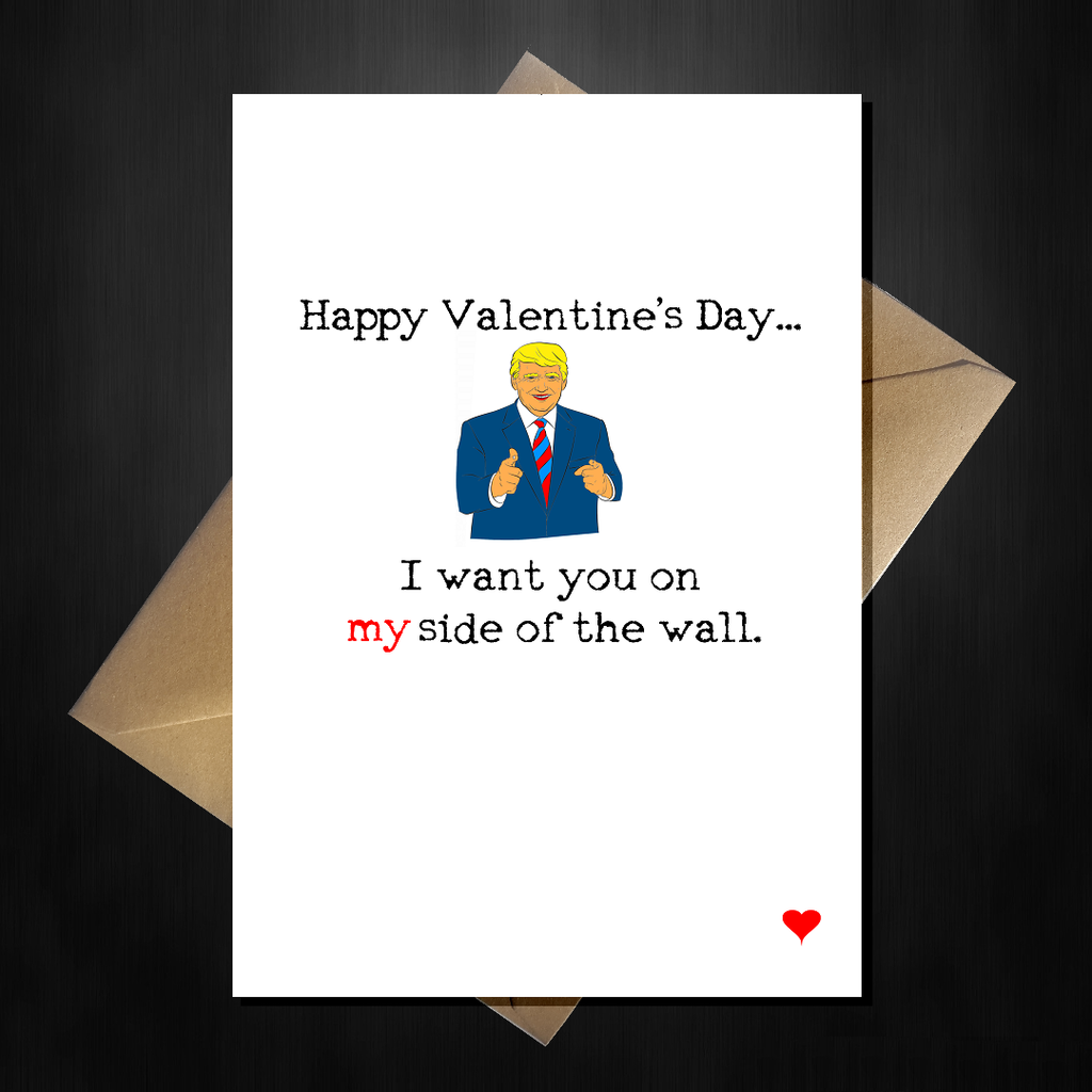 Funny Donald Trump Valentines Card - I want you on my side of the wall! - That Card Shop