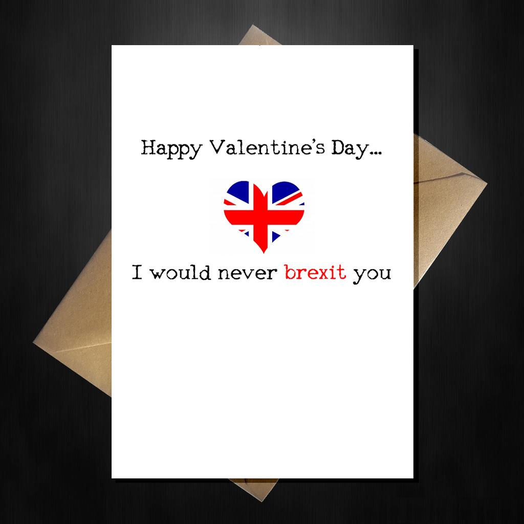 Funny Valentines Day Card - I would never brexit you! - That Card Shop