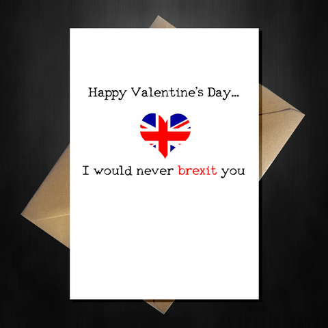 Funny Valentines Day Card - I would never brexit you!