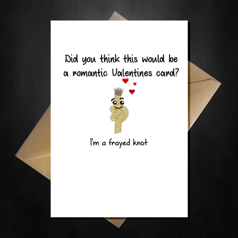a Funny Valentines Day Card? - I'm a frayed knot