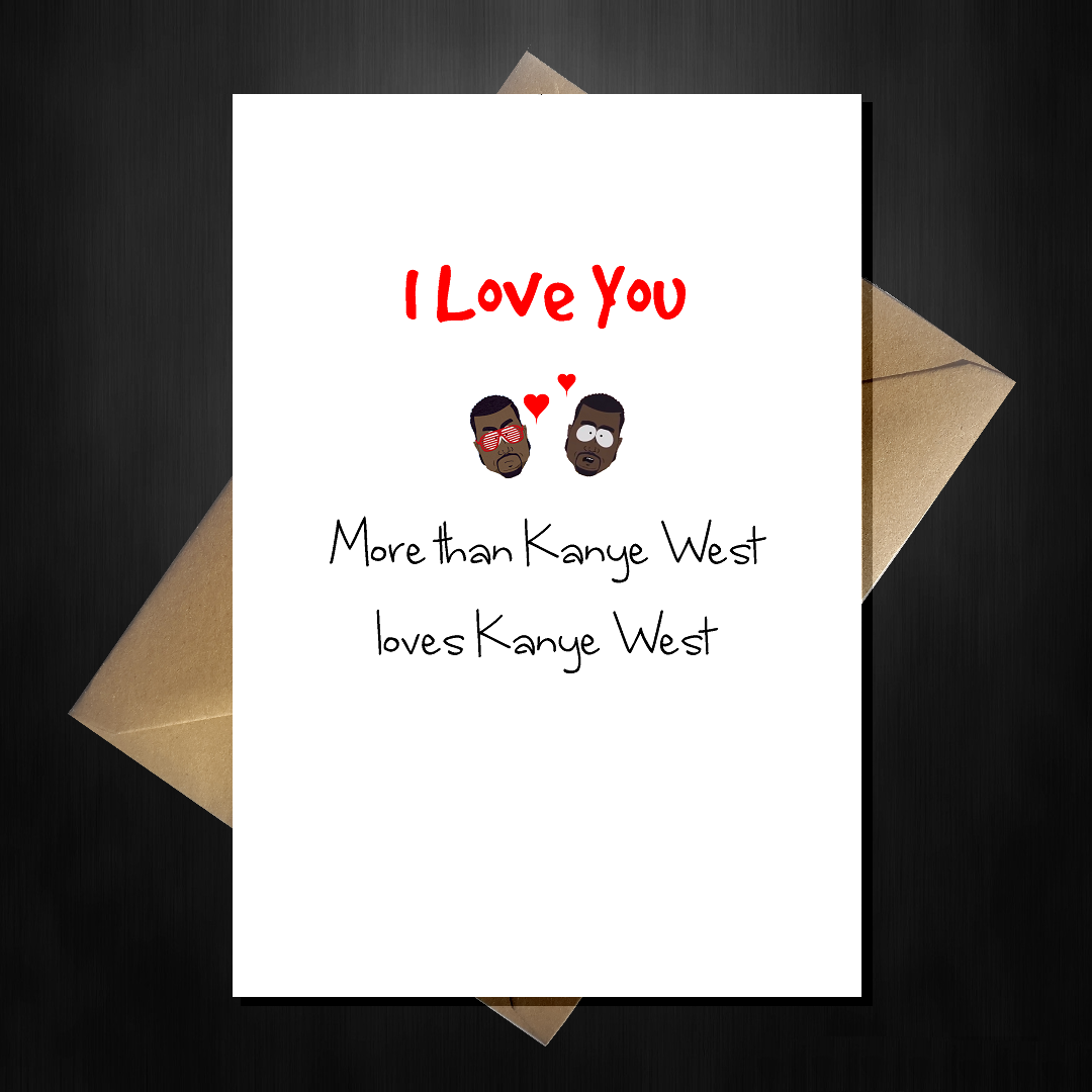 Funny Valentines Card I Love You More Than Kanye West That