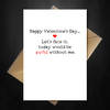 Funny Valentines Day Card - Today would be awful without ME! - That Card Shop
