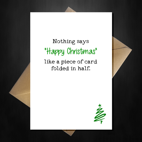 Funny Christmas Card - It's Just a Piece of Card folded in half!