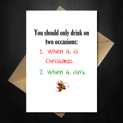 Funny Christmas Card - You should only drink on two occasions...