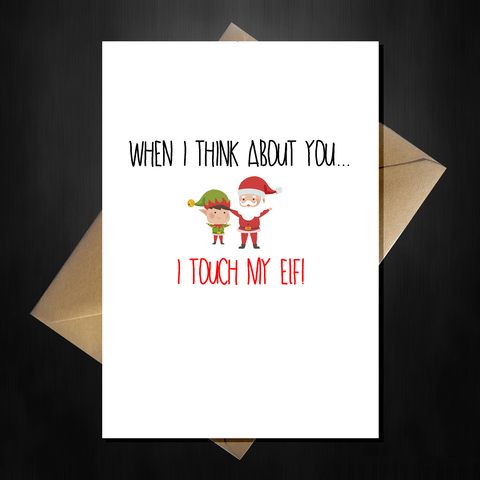 Rude Christmas Card for Boyfriend/Girlfriend - You make me wanna touch my elf