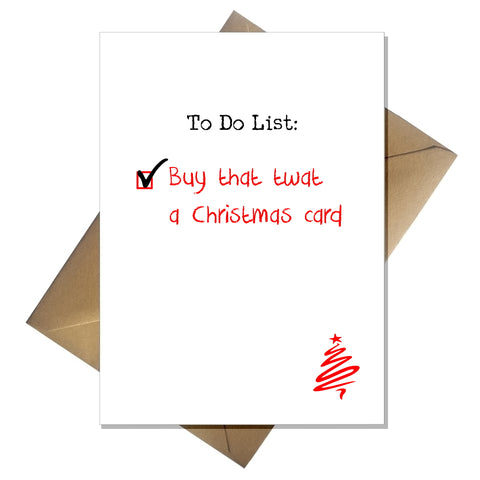 Rude Christmas Card - To Do: Buy that twat a card