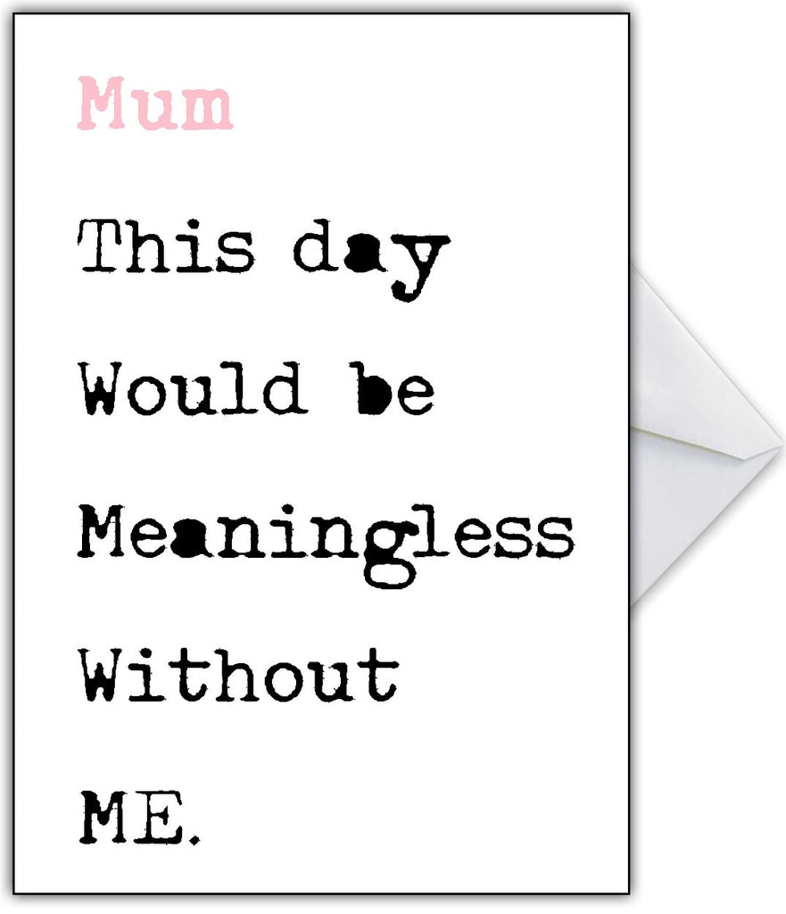 "Funny Mothers Day Card ""Mum this day would be meaningless..."" - That Card Shop"