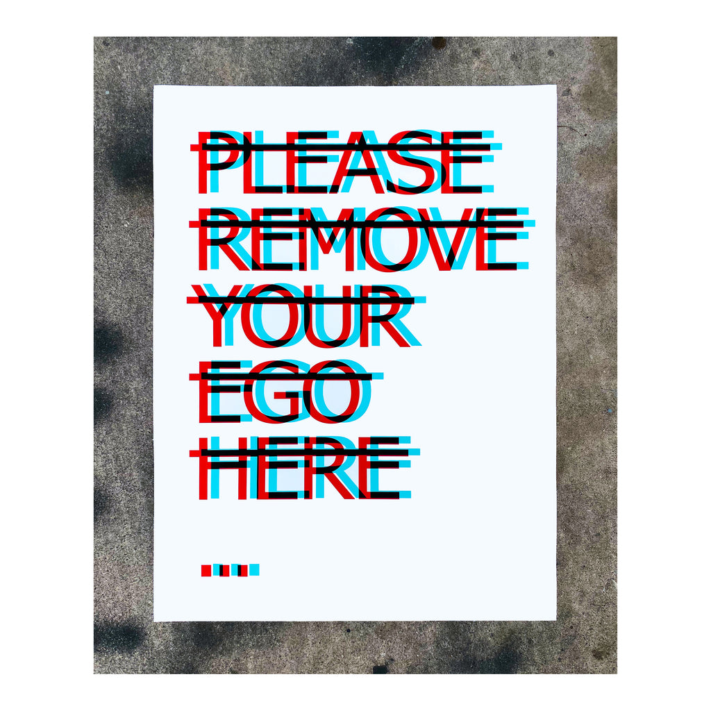 """PLEASE REMOVE YOUR EGO HERE"" Limited Edition Giclée AP"
