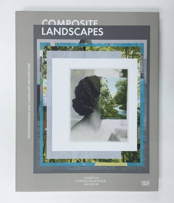 Composite Landscapes - Photomontage and Landscape Architecture