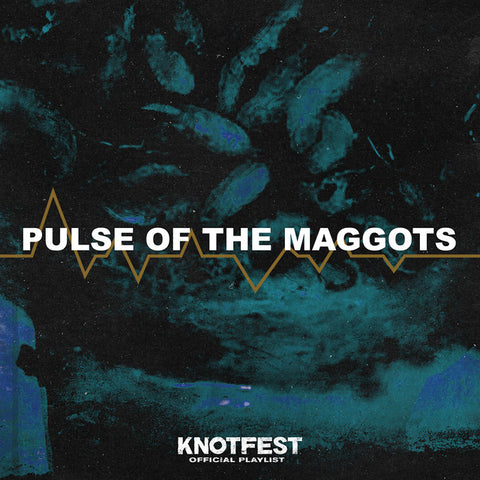 Knotfest Pulse of the Maggots Playlist Cover