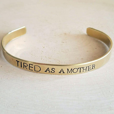 Expressions Bracelets - Tired as a Mother Mantra Cuff - Little Adi + Co.