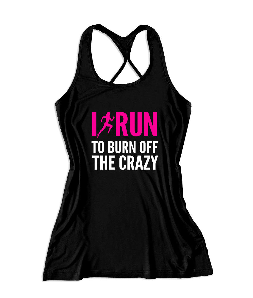 I run to burn off the crazy Women