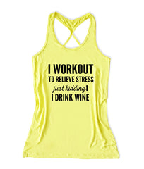 I workout to relieve stress just kidding I drink wine Women's Fitness Tank Top -X 1078