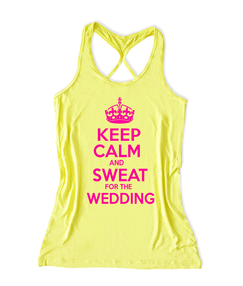 Keep calm and sweat for the weddinng  Women