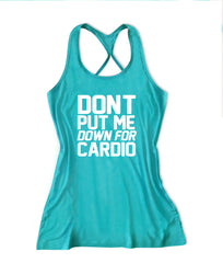 Don't put me down for cardio workout gym tank top -X 309