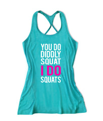 You do diddly squat I do squat Workout tank top with funny saying -X 385