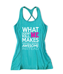 What doesn't me kill makes me awesome instead Women's Fitness Tank Top -X 504