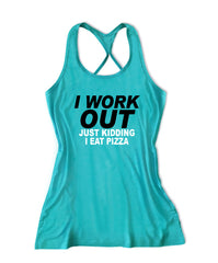 I work out just kidding I eat pizza Women's Fitness Tank Top -X 668
