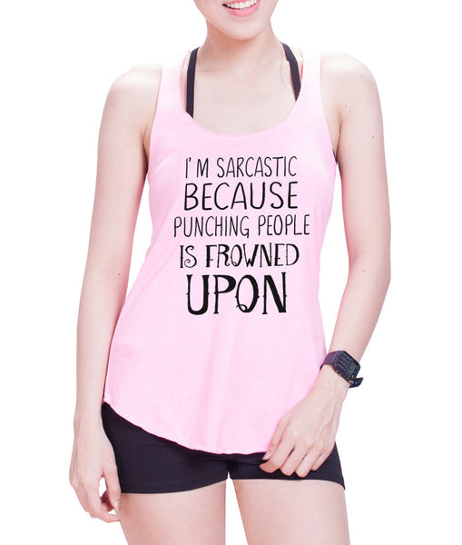 I'm Sarcastic Because Punching People is Frowned Upon Eco Cotton blend Racerback Tank Top  Funny Shirts - E 9068