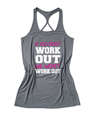 If you don't work out we won't work out Women's Fitness Tank Top -X 978