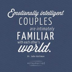 Emotionally intelligent couples are intimately familiar with each others world