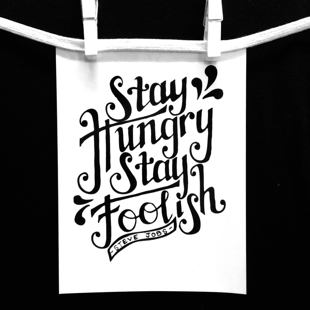 Black and White Steve Job Stay Hungry Stay Foolish Quote Hand Lettered on Oates & Co.