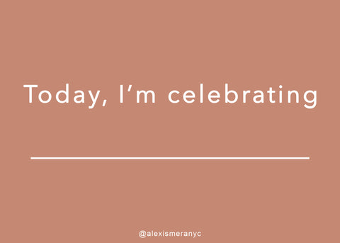 Today, I'm celebrating.