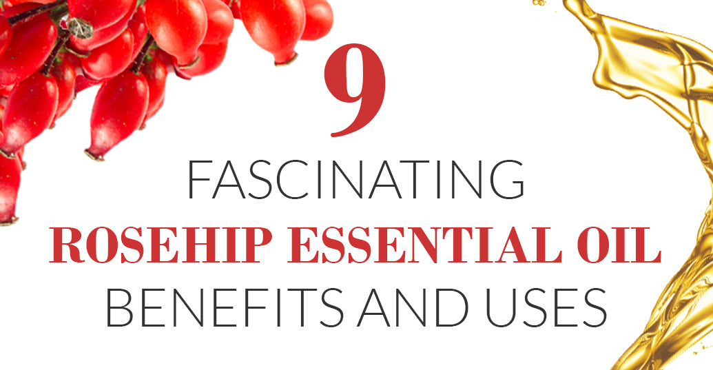 9 Fascinating Rosehip Essential Oil Benefits and Uses