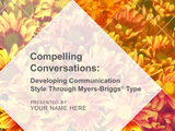 Compelling Conversations: Developing Communication Style Through Myers-Briggs® Type