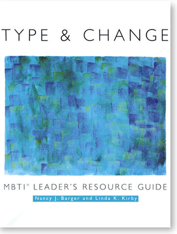 MBTI® Type and Change Leader's Resource Guide