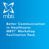 Better Communication in Healthcare: MBTI<sup>®</sup> Workshop Facilitation Pack