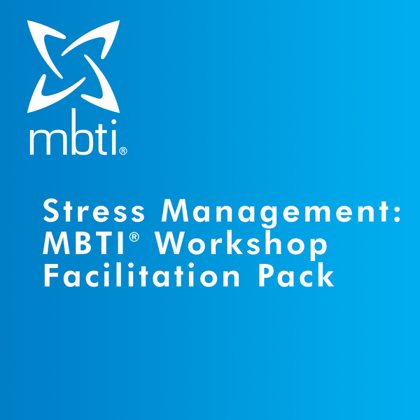 Stress Management: MBTI® Workshop Facilitation Pack