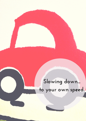 Slowing down...to your own speed.